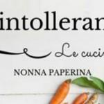 Le intolleranze? Le cuciniamo! …è in arrivo il contest di Nonna Paperina.