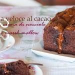 Torta veloce di cacao alla crema di nocciola e marsh-mallow