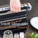 Cucinare sano con: un aiuto in cucina!